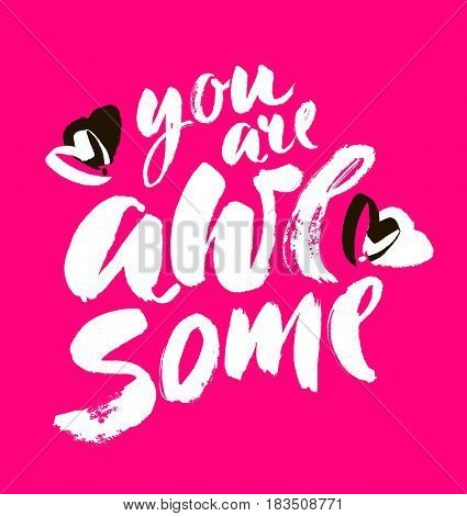 You are awesome. Modern brush calligraphy. Handwritten ink and acrylic lettering. Hand drawn design elements. Vector
