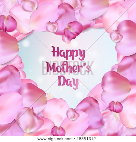 Happy Mother's Day card. Heart shape of pink rose petals, vector frame.