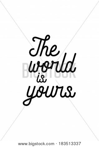 Travel life style inspiration quotes lettering. Motivational quote calligraphy. The world is your.