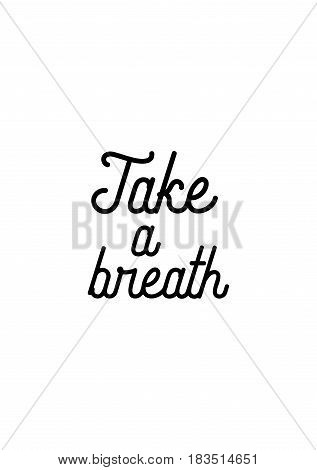 Travel life style inspiration quotes lettering. Motivational quote calligraphy. Take a breath.