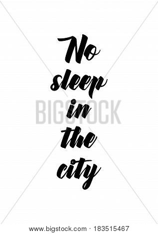 Travel life style inspiration quotes lettering. Motivational quote calligraphy. No sleep in the city.