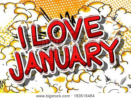 I Love January - Comic book style word on abstract background.