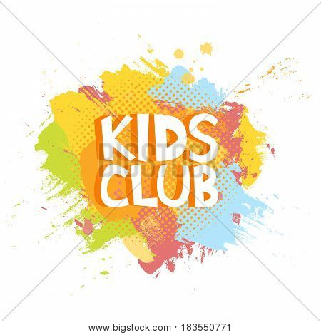 Kids Club Fun Letters In Abstract Colorful Paint Brush Grunge Background. Vector Logo Illustration T