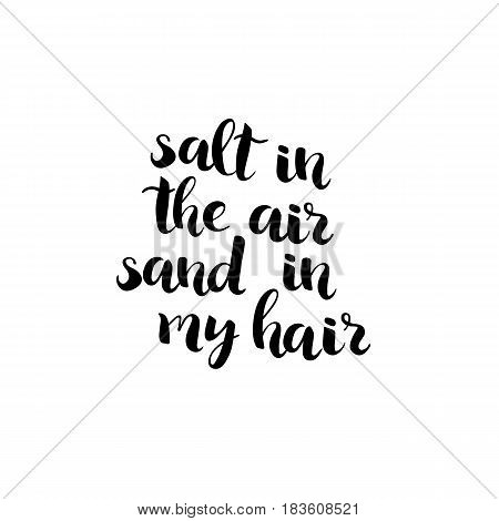 Salt in the air sand in my hair - hand drawn black ink brush lettering. Summer holiday quote isolated handwritten lettering design. Vector illustration.