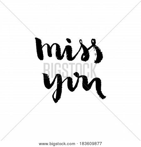 Miss you - hand lettering. Ink black isolated calligraphy photo overlay. Typography for graphic design. Vector illustration.