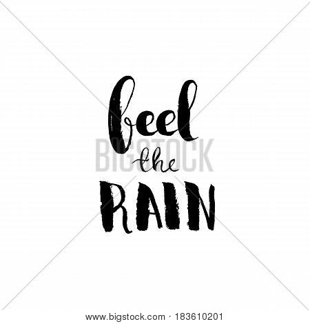 Feel the rain - hand lettering. Ink black calligraphic element isolated on white background. Vector illustration. Inspiring quote photo overlays design element.