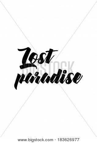 Travel life style inspiration quotes lettering. Motivational quote calligraphy. Lost paradise.