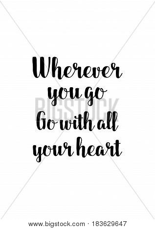Travel life style inspiration quotes lettering. Motivational quote calligraphy. Wherever you go, go with all your heart.