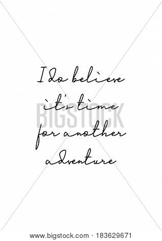 Travel life style inspiration quotes lettering. Motivational quote calligraphy. I do believe it's time for another adventure.