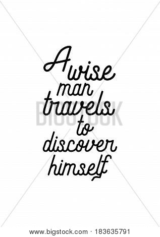 Travel life style inspiration quotes lettering. Motivational quote calligraphy. A wise man travels to discover himself.