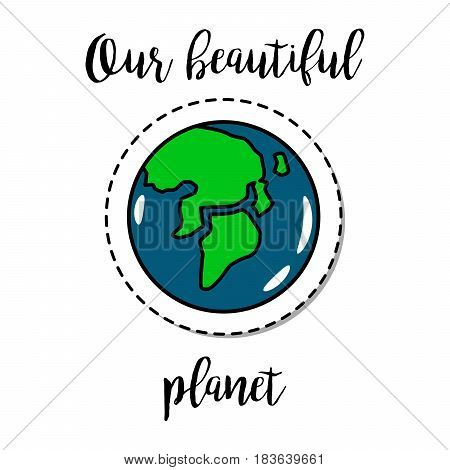 Fashion patch element with quote, Our beatiful planet, and earth vector badge