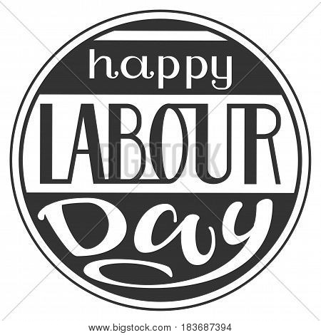 Happy Labour Day lettering text for greeting card in round frame. Isolated on white vector illustration