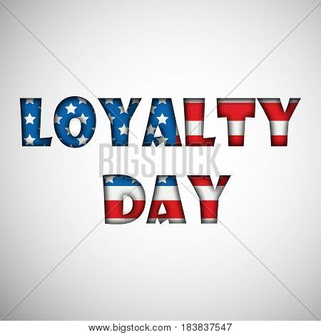 Illustration of text with Loyalty day with USA Flag