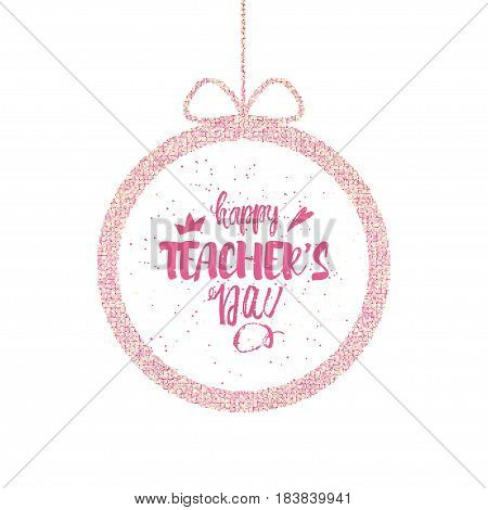 Happy teacher's Day Greeting Card. Brilliant frame with congratulations to the day of teachers. Vector illustration