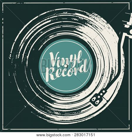 Vector Music Poster In Form Of Or Worn Black Cover With Old Vinyl Record, Record Player And Calligra