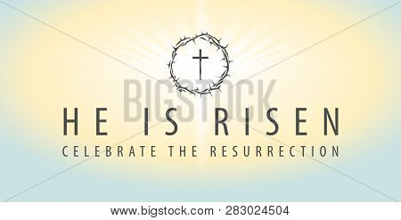 Vector Easter Banner With Words He Is Risen, Celebrate The Resurrection, With A Shining Cross And Cr