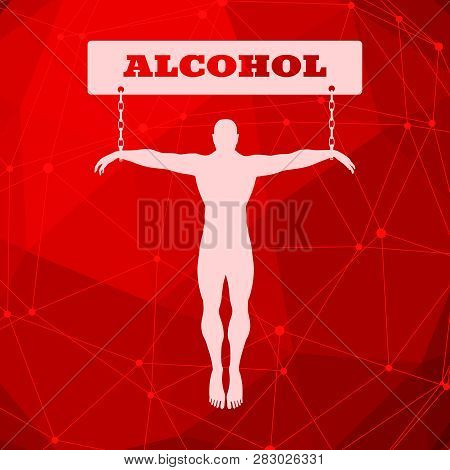 Man Chained To Alcohol Word. Unhealth Addiction Metaphor. Molecule And Communication Background. Con