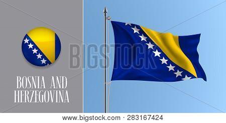 Bosnia And Herzegovina Waving Flag On Flagpole And Round Icon Vector Illustration. Realistic 3d Mock