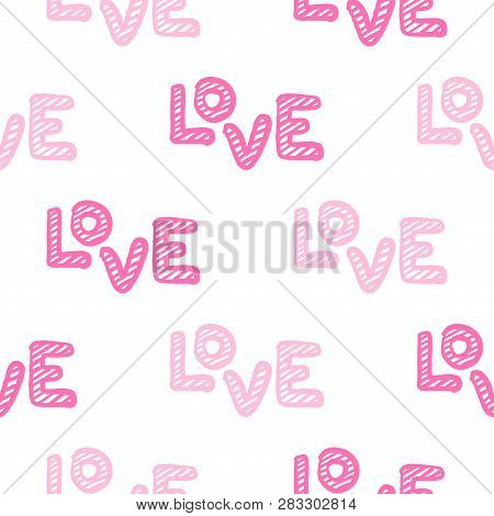 Love Seamless Pattern. Happy Valentines Day Greeting Card. Hand. Vector Illustration Isolated On Whi