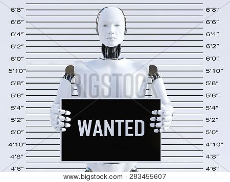 3d Rendering Of A Male Robot Holding A Wanted Sign While Getting His Mug Shot. Concept Of Cyber Crim