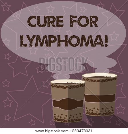 Writing note showing Cure For Lymphoma. Business photo showcasing restore bone marrow by dose chemotherapy radiation therapy Two To Go Cup with Beverage and Steam icon Blank Speech Bubble photo. poster