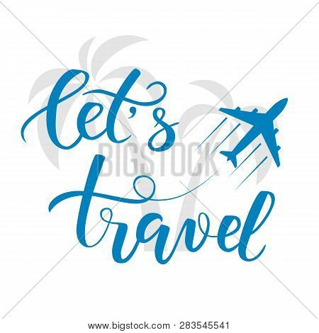 Blue Brush Calligraphy Lets Travel And Palms Isolated On A World Map As A Background. Vector Illustr
