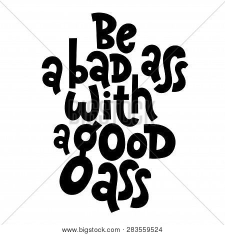 Be A Bad Ass With A Good Ass. Vector Quote Lettering About Workout, Fitness, Gym, Inspiration To Los