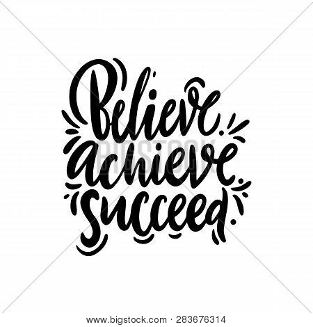 Believe, Achieve, Succeed. Hand Drawn Vector Quote Lettering. Isolated On White Background.
