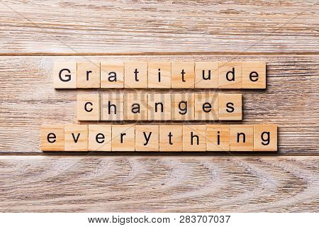 Gratitude Changes Everything Word Written On Wood Block. Gratitude Changes Everything Text On Wooden