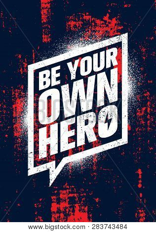 Be Your Own Hero. Inspiring Workout And Fitness Gym Motivation Quote Illustration Sign. Creative Str