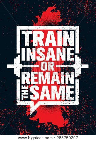 Train Insane Or Remain The Same. Inspiring Workout And Fitness Gym Motivation Quote Illustration Sig