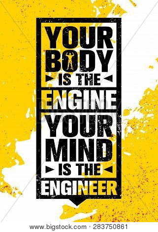 Your Body Is The Engine. Your Mind Is The Engineer. Inspiring Workout And Fitness Gym Motivation Quo