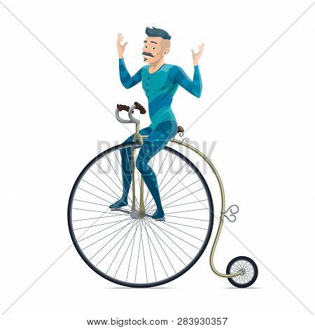 Cyclist On Retro Circus Bicycle With Big Front Wheel, Isolated Vector. Big Top Circus Performer, Man