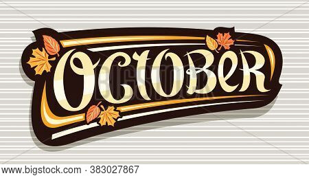 Vector Banner For October, Black Logo With Curly Calligraphic Font, Falling Autumn Leaves And Decora