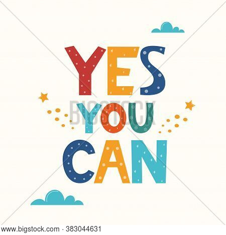 Yes You Can. Hand Drawn Motivation Lettering Phrase For Poster, Logo, Greeting Card, Banner. Cute Ca