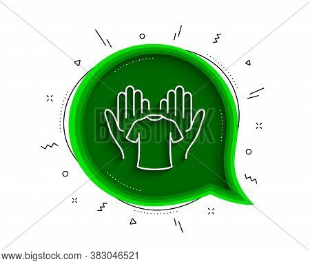 Hold T-shirt Line Icon. Chat Bubble With Shadow. Laundry Shirt Sign. Clothing Cleaner Symbol. Thin L