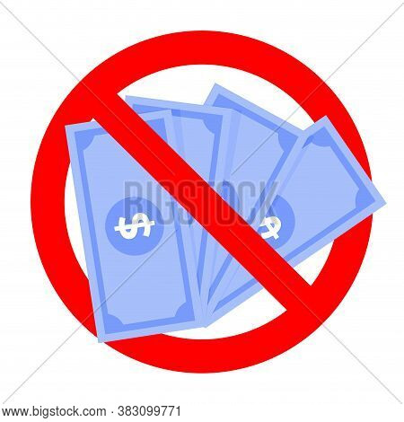 Prohibition Money And No Icon, Label Warning And Forbidden Cash Dollar In Blue Color, Caution Forbid