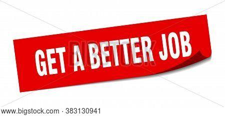 Get A Better Job Sticker. Get A Better Job Square Sign. Peeler
