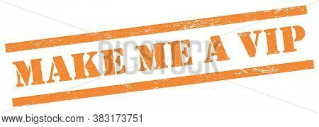 Make Me A Vip Orange Grungy Rectangle Stamp.