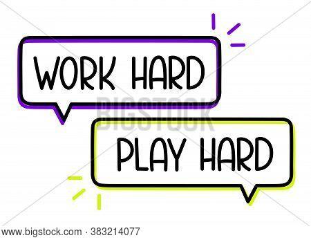 Work Hard Play Hard Inscription. Handwritten Lettering Illustration. Black Vector Text In Speech Bub