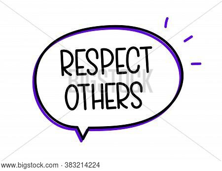 Respect Others Inscription. Handwritten Lettering Illustration. Black Vector Text In Speech Bubble.s