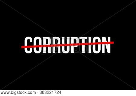 No More Corruption. Crossed Out Word With A Red Line Meaning The Need To Stop Corruption. High Resol