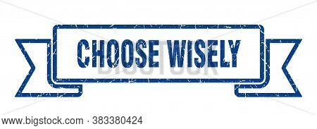 Choose Wisely Grunge Vintage Retro Band. Choose Wisely Ribbon