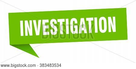 Investigation Speech Bubble. Investigation Ribbon Sign. Banner