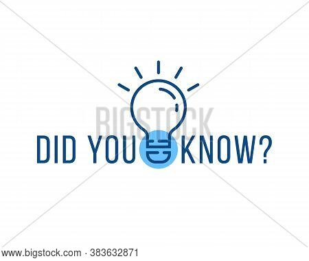 Did You Know Text With Linear Bulb. Concept Of Wise Council Or Funny Facts For Learning And Expert T