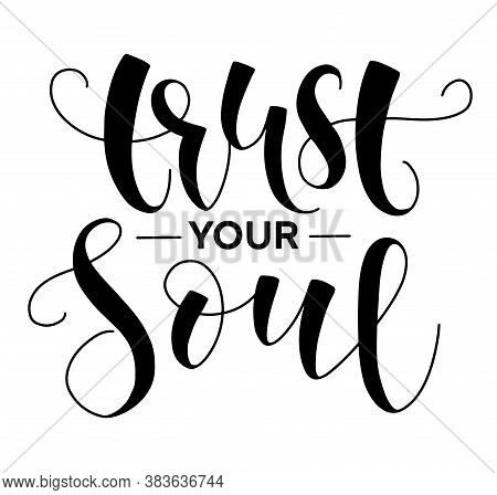Trust Your Soul, Black Calligraphy Isolated On White Background, Vector Illustration.
