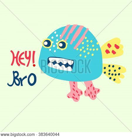 Monster Funny Vector Illustration With Hey Bro Lettering. Comic Halloween Character In Trendy Cartoo