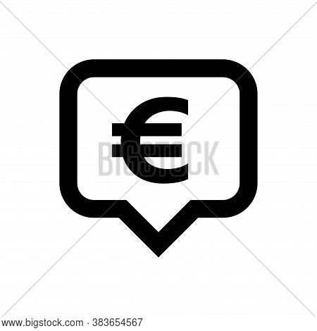 Euro Currency Symbol In Speech Bubble For Icon, Euro Money For App Symbol