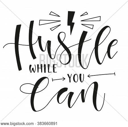 Hustle While You Can Motivation Lettering. Black Text Isolated On White Background. Vector Stock Ill
