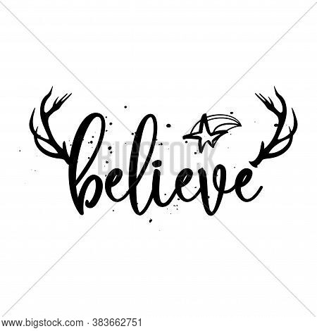 Believe - Calligraphy Phrase For Christmas With Reindeer Antlers. Hand Drawn Lettering For Xmas Gree